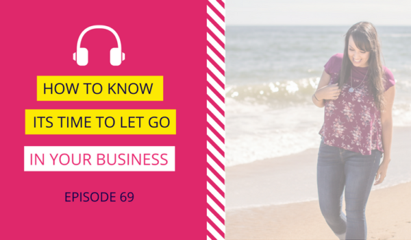 DDA 69: How to Know It's Time To Let Go in Your Business