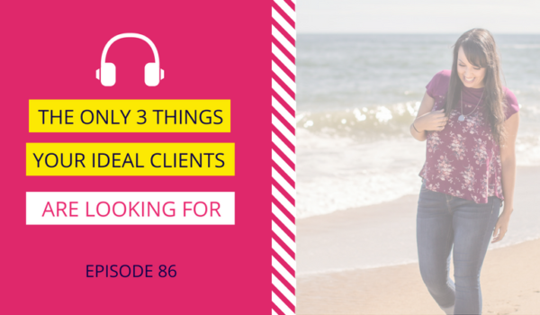 DDA 86: The Only 3 Things Your Ideal Clients are Looking For